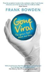 Gone Viral : The Germs That Shape Our Lives - Frank Bowden