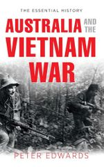 The Essential History Australia and the Vietnam War - Peter (Fullarton) Edwards