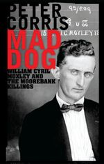 Mad Dog : William Cyril Moxley and the Moorebank Killings - Peter Corris