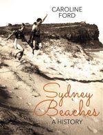 Sydney Beaches : A History - Caroline Ford