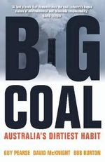 Big Coal : Australia's Dirtiest Habit - Bob Burton