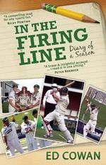 In the Firing Line : Diary of a Season - Ed Cowan