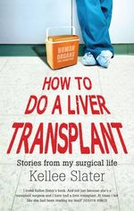 How To Do A Liver Transplant : Stories from a Surgical Life - Kellee Slater
