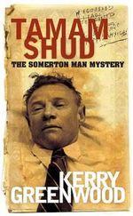 Tamam Shud : The Somerton Man Mystery - Kerry Greenwood