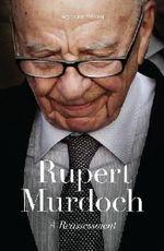 Rupert Murdoch : A Reassessment - Rodney Tiffen