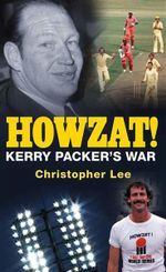 Howzat! : Kerry Packer's War - Christopher Lee