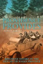 Providence Provides : Brigidine Sisters in the NSW Province - Janice Garaty