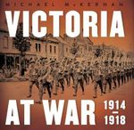 Victoria at War : A History of Victoria during the First World War - Michael McKernan