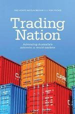 Trading Nation : Advancing Australia's Interests in world markets - Mike Adams