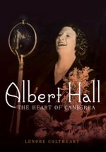 Albert Hall : The Heart of Canberra - Lenore Coltheart