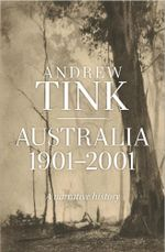 Australia 1901 - 2001 : A Narrative History - Andrew Tink