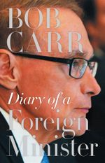 Diary of a Foreign Minister - Bob Carr