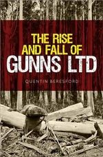 The Rise and Fall of Gunns Ltd - Dr. Quentin Beresford