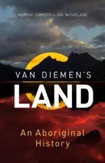 Van Diemen's Land : An Aboriginal History - Murray Johnson