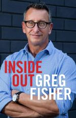 Inside Out : An Extraordinary Story of Ambition, Addiction and Redemption - Greg Fisher