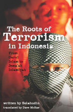 The Roots of Terrorism in Indonesia : From Darul Islam to Jema'ah Islamiyah - Solahudin