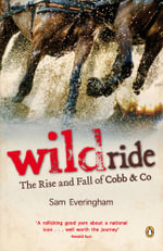 Wild Ride : Rise & Fall of Cobb & Co - Sam Everingham
