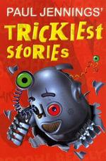 Paul Jennings' Trickiest Stories - Paul Jennings