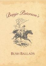 Banjo Paterson's Bush Ballads - Banjo Paterson