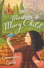 The Museum of Mary Child - Cassandra Golds