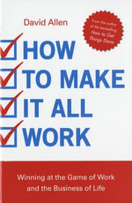 How to Make it All Work - David Allen