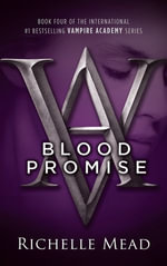 Blood Promise : Vampire Academy Series: Book 4 - Richelle Mead