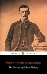 The Fortunes of Richard Mahoney - Henry Handel Richardson