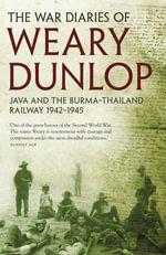 The War Diaries of Weary Dunlop - Edward E Dunlop