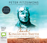 Charles Kingsford Smith and Those Magnificent Men : Order Now For Your Chance to Win!* - Peter FitzSimons