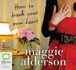 How to Break Your Own Heart : 13 Spoken Word CDs - Maggie Alderson