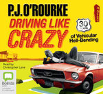 Driving Like Crazy - P J O'Rourke