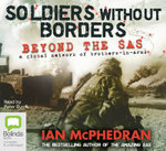 Soldiers without Borders : Beyond the SAS - a Global Network of Brothers-in-arms - Ian McPhedran