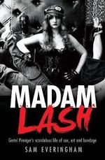 Madam Lash : Gretel Pinniger's Scandalous Life Of Sex, Art And Bondage :  Gretel Pinniger's scandalous life of sex, art and bondage - Sam Everingham