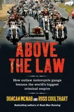 Above The Law : How outlaw motorcycle gangs became the world's biggest criminal empire - Duncan McNab
