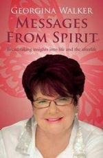Messages from Spirit : Breathtaking Insights Into Life and the Afterlife - Georgina Walker