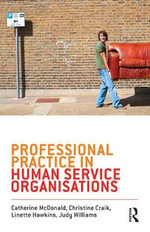 Professional Practice in Human Service Organisations : A Practical Guide for Human Service Workers - Catherine McDonald