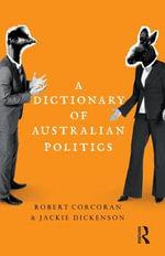 A Dictionary of Australian Politics - Jacqueline Dickenson
