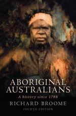 Aboriginal Australians : A History Since 1788 - Richard Broome