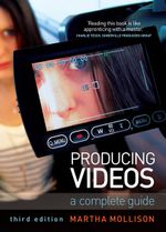 Producing Videos : A Complete Guide :  A Complete Guide - Martha Mollison