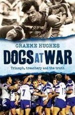 Dogs at War : Triumph, Treachery and the Truth - Graeme Hughes