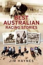The Best Australian Racing Stories  :  From Archer to Makybe Diva - Jim Haynes