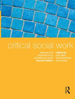 Critical Social Work : Theories and Practices for a Socially Just World : 2nd Edition