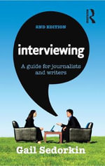 Interviewing : A Guide for Journalists and Writers - Gail Sedorkin