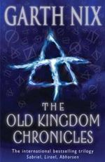 The Old Kingdom Chronicles - Garth Nix