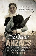 The Other Anzacs : The extraordinary story of our World War I nurses - Peter Rees