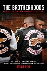The Brotherhoods : Inside the Outlaw Motorcycle Clubs :  Inside the Outlaw Motorcycle Clubs - Arthur Veno