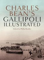 Charles Bean's Gallipoli :  Illustrated
