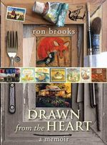 Drawn from the Heart :  A Memoir - Ron Brooks