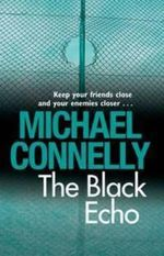 The Black Echo  : Detective Harry Bosch : Book 1 - Michael Connelly