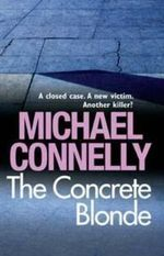 The Concrete Blonde  : Detective Harry Bosch : Book 3 - Michael Connelly